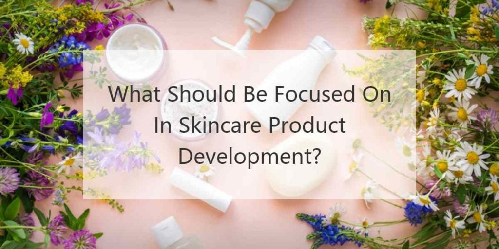 What should be focused on in skincare product development