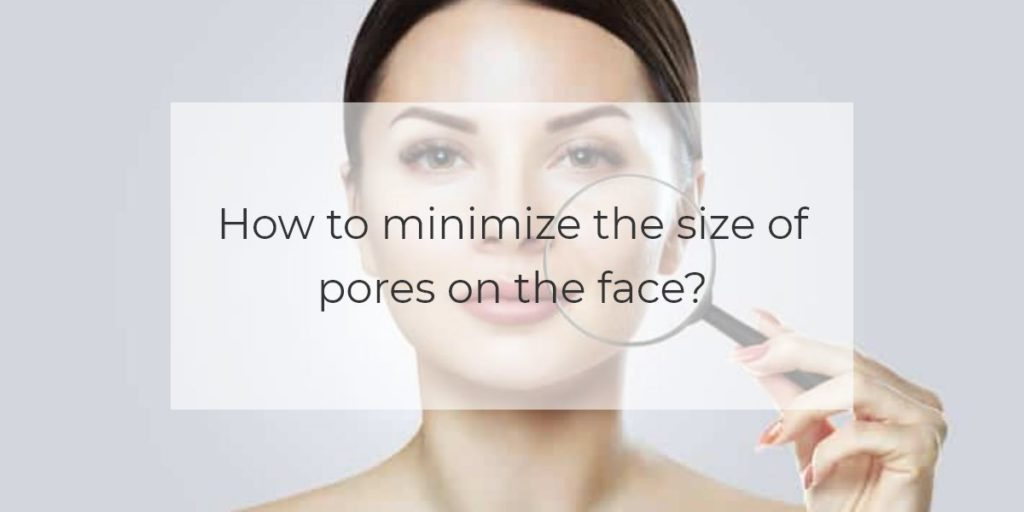 How To Minimize The Size Of Pores On The Face