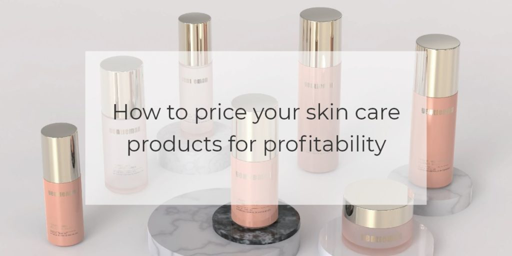 How to price your skin care products for profitability 1