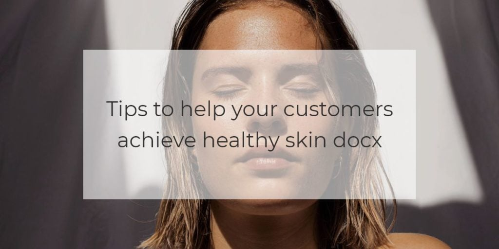 Tips to help your customers achieve healthy skin docx 2