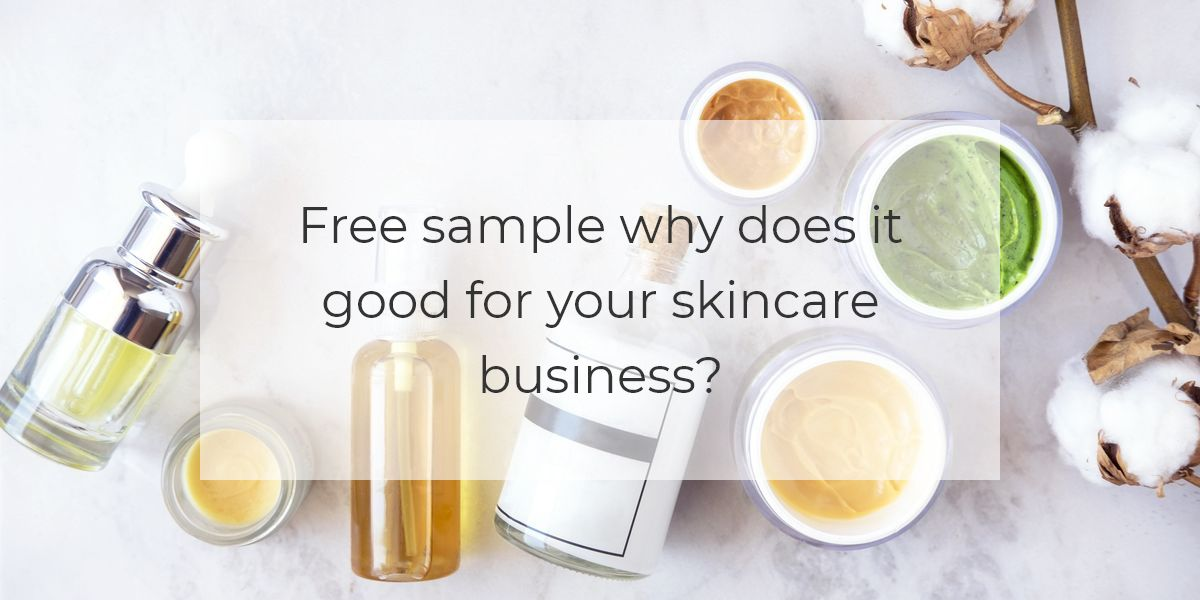 Free Sample Why Does It Good For Your Skincare Business