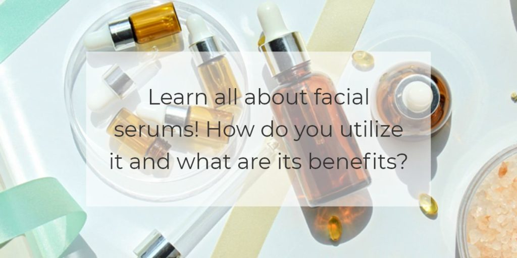Learn all about facial serums How do you utilize it and what are its benefits