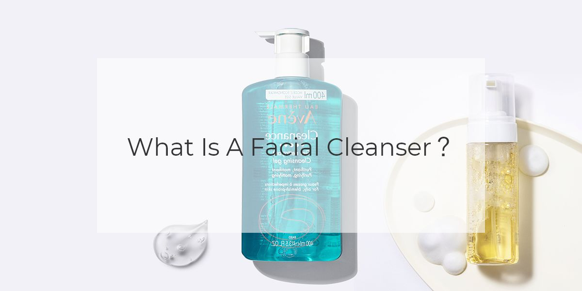 What Is A Facial Cleanser?