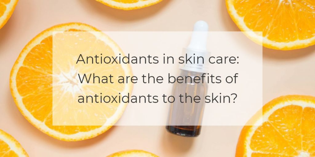 Antioxidants In Skin Care What Are The Benefits Of Antioxidants To The Skin